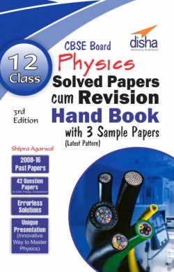 Class 12 Physics Solved Papers (2008 - 16) cum Revision Handbook with 3 Sample Papers (CBSE) 3rd Edition