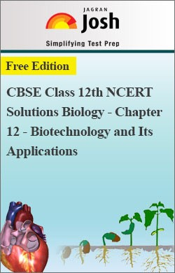 CBSE Class 12th NCERT Solutions Biology - Chapter 12 - Biotechnology and Its Applications