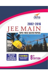 JEE MAIN Topic-wise Solved Papers (2002-16) 8th Edition
