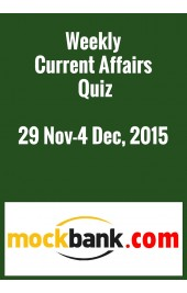 Weekly Current Affairs Quiz 29 Novomber - 4 December, 2015 By Mockbank in English Online Test