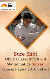 CBSE Class 10th SA - II Mathematics Solved Guess Paper 2016 Set - I eBook
