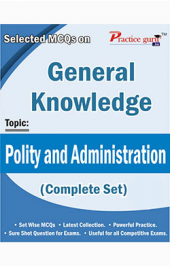 Selected MCQs on GK - Polity and Administration (Complete Set)