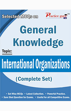 Selected MCQs on GK - International Organizations (Complete Set)